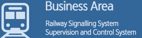 Business Area-Railway Signalling System, Supervision and Control System